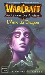 WarCraft, Tome 5 - La Guerre des Anciens : Tome 2, L'Ame du Dragon de Richard A. KNAAK
