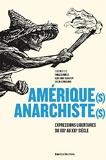 Amerique(S) Anarchiste(S), Expressions Libertaires du Xixe au Xxie Siecles