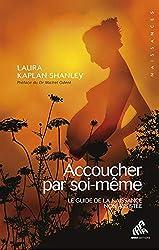 Accoucher par soi-même - Le guide de la naissance non assistée de Laura Kaplan Shanley