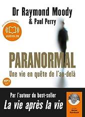 Paranormal, une vie en quête de l'au-delà - Livre audio 1 CD MP3 - 640 Mo de Docteur Raymond Moody