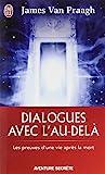 Dialogues avec l'au-delà - Les preuves d'une vie après la mort de James Van Praagh (1 juillet 2010) Broché