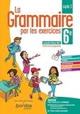 La grammaire par les exercices 6e 2021 - Cahier de l'élève - Cahier d'exercices - Edition 2021