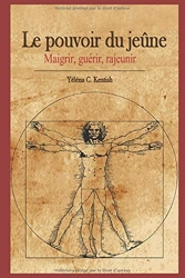 Le pouvoir du jeûne - Maigrir, guérir, rajeunir d'Yéléna C. Kentish