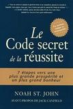 Le code secret de la réussite - 7 Étapes Cachées Vers Une Plus Grande Prospérité Et Un Plus Grand Bo