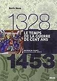 Le temps de la guerre de Cent Ans, 1328-1453 de Boris Bove (20 octobre 2009) Broché - 20/10/2009
