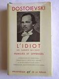 L'Idiot Les Carnets de L'Idiot Humiliés et offensés (Bibliothèque de la Pléiade) - Gallimard