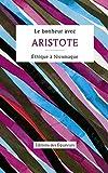 Le bonheur avec Aristote - Ethique à Nicomaque, Livres Ier, II & X