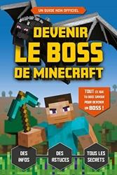 Devenir le boss de Minecraft - Le guide de jeu - Le guide de jeu - Guide de jeux vidéo - Dès 8 ans de Ben Westwood