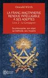 La franc-maçonnerie rendue intelligible à ses adeptes (Tome 2-Le compagnon) Sa philosophie, son objet, sa méthode, ses moyens