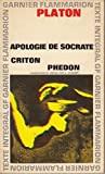 APOLOGIE DE SOCRATE; CRITON; PHEDON - Garnier/Flammarion
