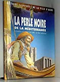 La perle noire de la Méditerranée - Histoire illustrée de la ville d'Agde