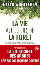 La vie au cœur de la forêt - Ses hôtes, ses secrets, ses fragilités... de Peter Wohlleben
