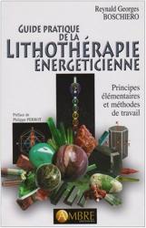 Guide pratique de la Lithothérapie énergéticienne - Principes élémentaires et méthodes de travail de Reynald Georges Boschiero