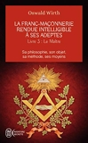 La franc-maçonnerie rendue intelligible à ses adeptes (Tome 3-Le maître) Sa philosophie, son objet, sa méthode, ses moyens