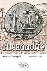 Alexandrie - Histoire d'un mythe de Paul-André Claudel