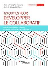 121 outils pour développer le collaboratif - Animer l'intelligence collective dans vos réunions, ateliers, séminaires de Cyril de Sousa Cardoso