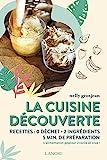 La cuisine découverte - Recettes, zéro déchet, 5 min de préparation