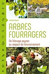 Arbres fourragers - De l'élevage paysan au respect de l'environnement de Jérôme Goust
