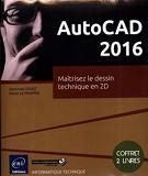 AutoCAD 2016 - Coffret de 2 livres - Maîtrisez le dessin technique en 2D