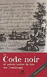 Le Code noir - Et autres textes de lois sur l'esclavage de . Collectif