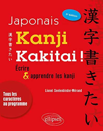 Japonais. Kanji kakitai ! Ecrire et apprendre les kanji