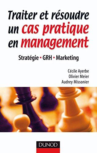 Traiter et résoudre un cas pratique en management - Stratégie . GRH . Marketing