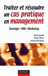 Traiter et résoudre un cas pratique en management - Stratégie . GRH . Marketing d'Olivier Meier