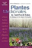 Plantes médicinales - Du Nord-Pas-de-Calais, de Belgique et des régions limitrophes : récolter, utiliser, protéger