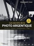Les secrets de la photo argentique - Démarche - Matériel - Développement - Tirage