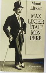 Max linder etait mon pere de Maud Linder