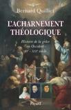 L'acharnement théologique - Histoire de la grâce en Occident (IIIe-XXIe siècle)
