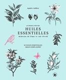 Le grand livre des huiles essentielles - médecine de l'âme et voie d'éveil - 50 Huiles Essentielles Coeur, Corps, Esprit