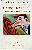 TOUJOURS MIEUX ! PSYCHOLOGIE DU PERFECTIONNISME - 01/01/2006