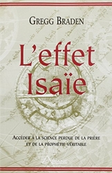 L'Effet Isaïe - Décoder la science de la prière - Acceder a la science de la priere et de la prophetie veritable de Gregg Braden
