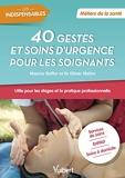 40 gestes et soins d'urgence pour les soignants - Métiers de la santé - Stages et pratique professionnelle : services de soins, EHPAD, soins à domicile (2019)