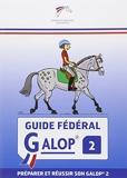 Guide Fédéral Galop 2 - Préparer et réussir son galop 2