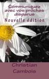 Communiquez avec vos proches disparus - Nouvelle dition (French Edition) by Christian Cambois(2015-09-21) - CreateSpace Independent Publishing Platform - 21/09/2015