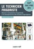 Le technicien frigoriste (2015) Réussir l'attestation d'aptitude à la manipulation des fluides frigorigènes CAP - Bac Pro - BTS (2015)