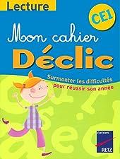Mon cahier Déclic Lecture CE1 - Surmonter les difficultés pour réussir son année de Françoise Belanger