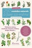 250 Remèdes Naturels À Faire Soi-Même - Teintures mères, macérats, baumes,lotions, sirops, tisanes...