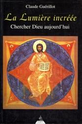La Lumière incréée - Chercher Dieu aujourd'hui de Claude Guérillot