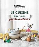 Je cuisine pour mes petits-enfants, le livre de recettes de Grand Mercredi