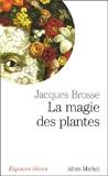 Magie Des Plantes (La) (Collections Spiritualites) (French Edition) by Jacques Brosse(2005-05-01) - Albin Michel - 01/01/2005