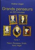 Grands penseurs en 60 minutes - Tome 1, Platon, Rousseau, Smith, Kant, Hegel