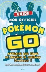 Pokémon Go - Attrape les tous et deviens le meilleur dresseur ! d'Ivy St. Ive