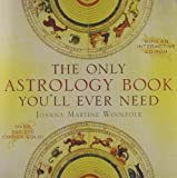 The Only Astrology Book You'll Ever Need - Taylor Trade Publishing - 01/06/2008