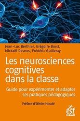 Les Neurosciences Cognitives Dans La Classe - Guide Pratique Pour Experimenter Et Innover de Berthier Jean-Luc/Borst Gregoire/Desnos Mickael/Guilleray Frederic
