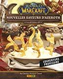 World of Warcraft - Nouvelles saveurs d'Azeroth - Le livre de cuisine officiel