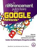 Le référencement publicitaire avec Google Adwords - Astuces, bonnes pratiques, optimisations avancées... toutes les techniques d'experts certifiés