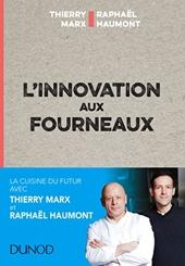 L'innovation aux fourneaux - Carnet de bord de l'innovation - Carnet de bord de l'innovation de Thierry Marx